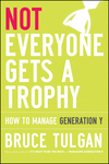 Not Everyone Deserves A Trophy by Bruce Tulgan